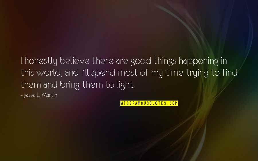 Believe In Good Things Quotes By Jesse L. Martin: I honestly believe there are good things happening