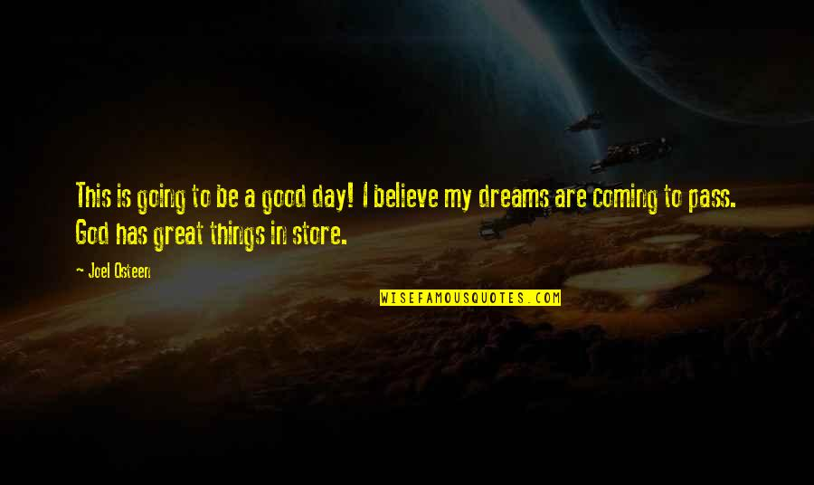 Believe In Good Things Quotes By Joel Osteen: This is going to be a good day!