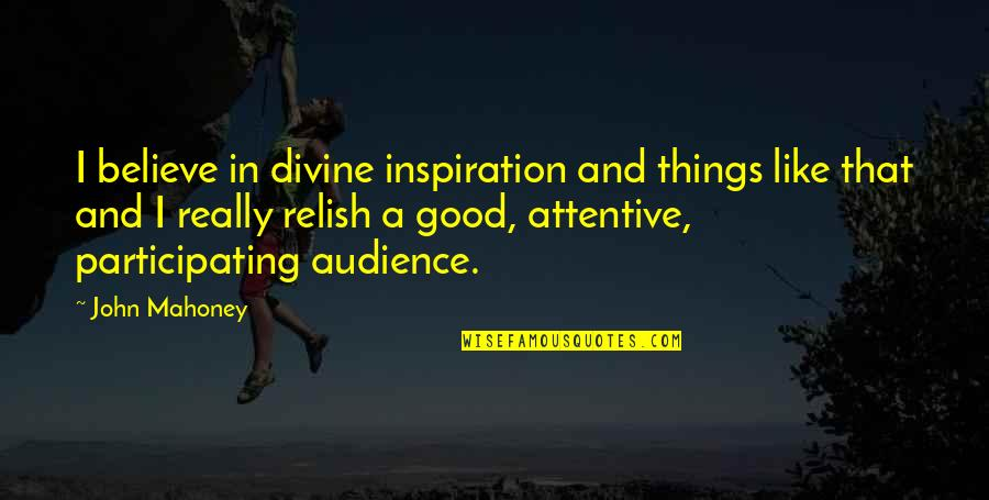 Believe In Good Things Quotes By John Mahoney: I believe in divine inspiration and things like