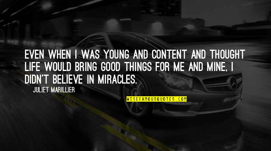 Believe In Good Things Quotes By Juliet Marillier: Even when I was young and content and