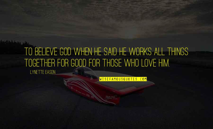 Believe In Good Things Quotes By Lynette Eason: To believe God when He said He works