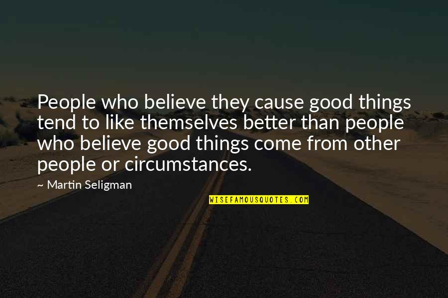 Believe In Good Things Quotes By Martin Seligman: People who believe they cause good things tend
