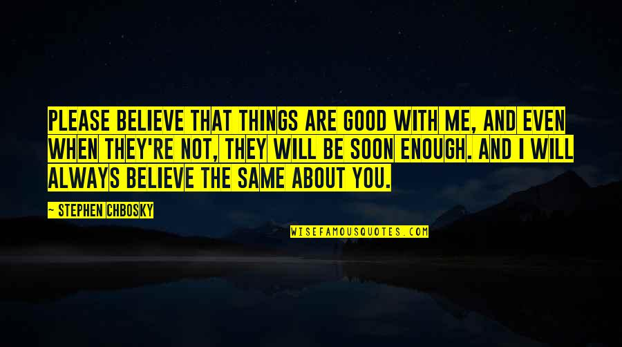 Believe In Good Things Quotes By Stephen Chbosky: Please believe that things are good with me,