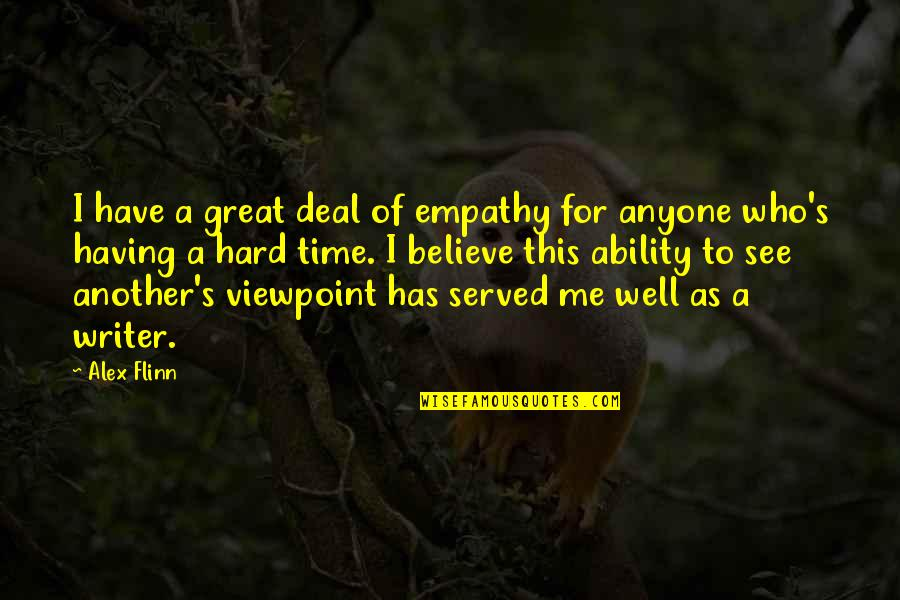 Believe In Your Ability Quotes By Alex Flinn: I have a great deal of empathy for