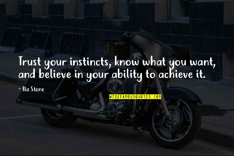 Believe In Your Ability Quotes By Biz Stone: Trust your instincts, know what you want, and