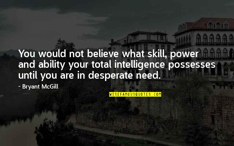 Believe In Your Ability Quotes By Bryant McGill: You would not believe what skill, power and