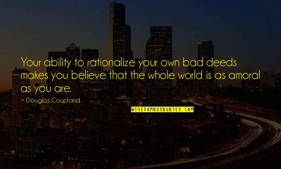 Believe In Your Ability Quotes By Douglas Coupland: Your ability to rationalize your own bad deeds