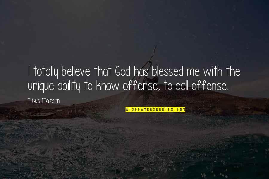 Believe In Your Ability Quotes By Gus Malzahn: I totally believe that God has blessed me