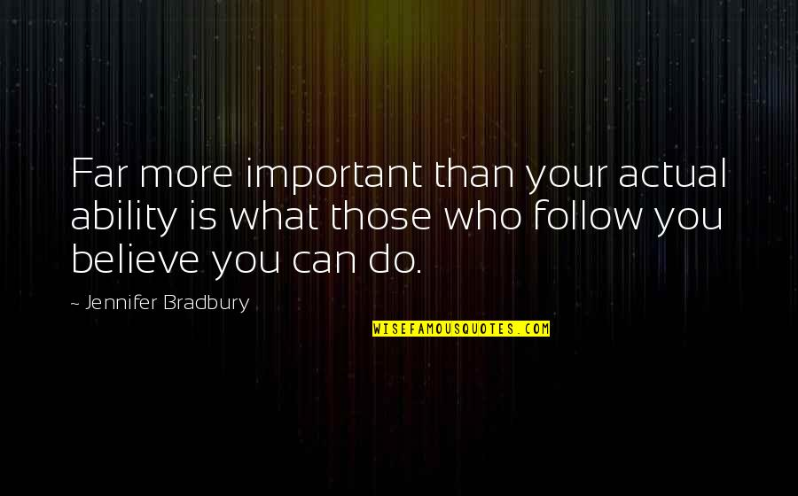 Believe In Your Ability Quotes By Jennifer Bradbury: Far more important than your actual ability is