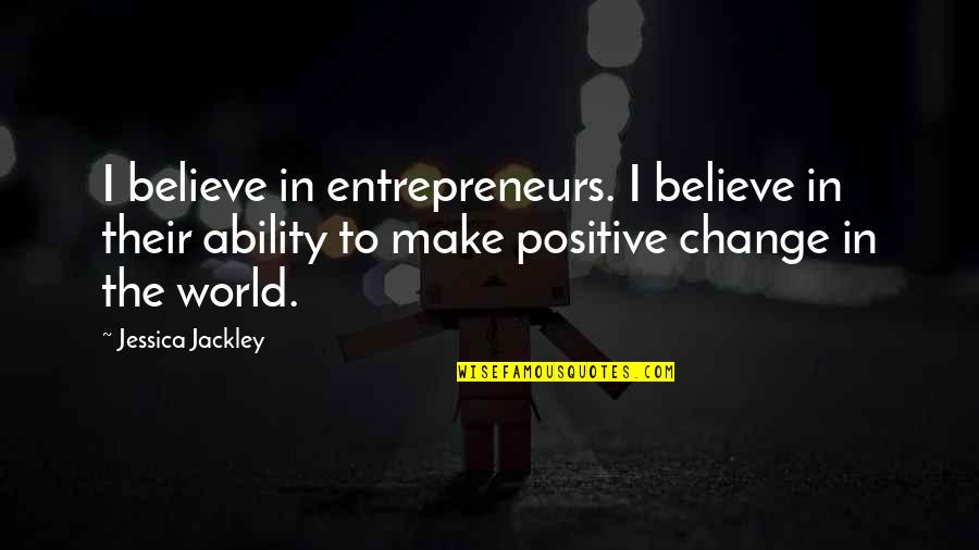 Believe In Your Ability Quotes By Jessica Jackley: I believe in entrepreneurs. I believe in their