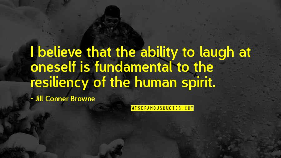 Believe In Your Ability Quotes By Jill Conner Browne: I believe that the ability to laugh at