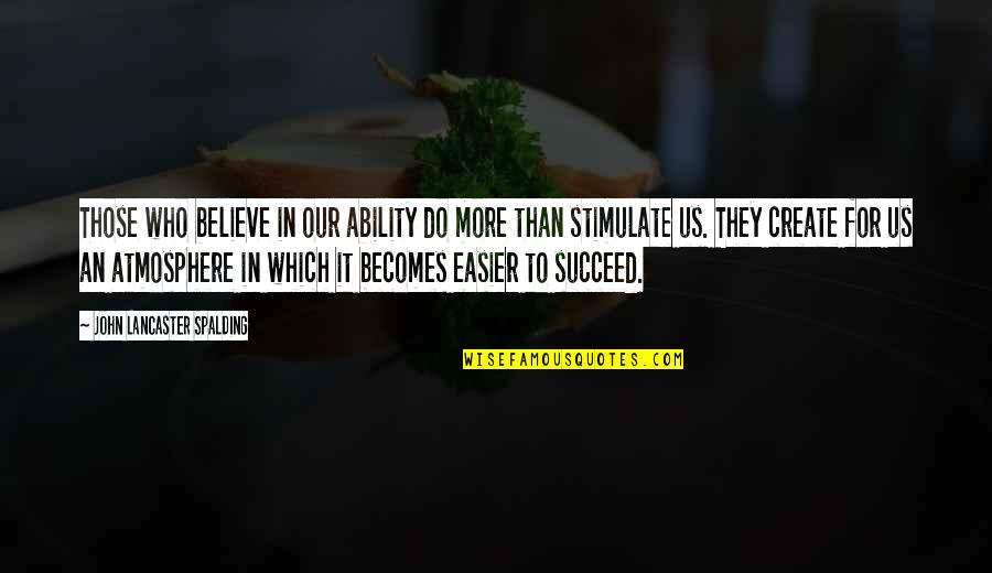 Believe In Your Ability Quotes By John Lancaster Spalding: Those who believe in our ability do more