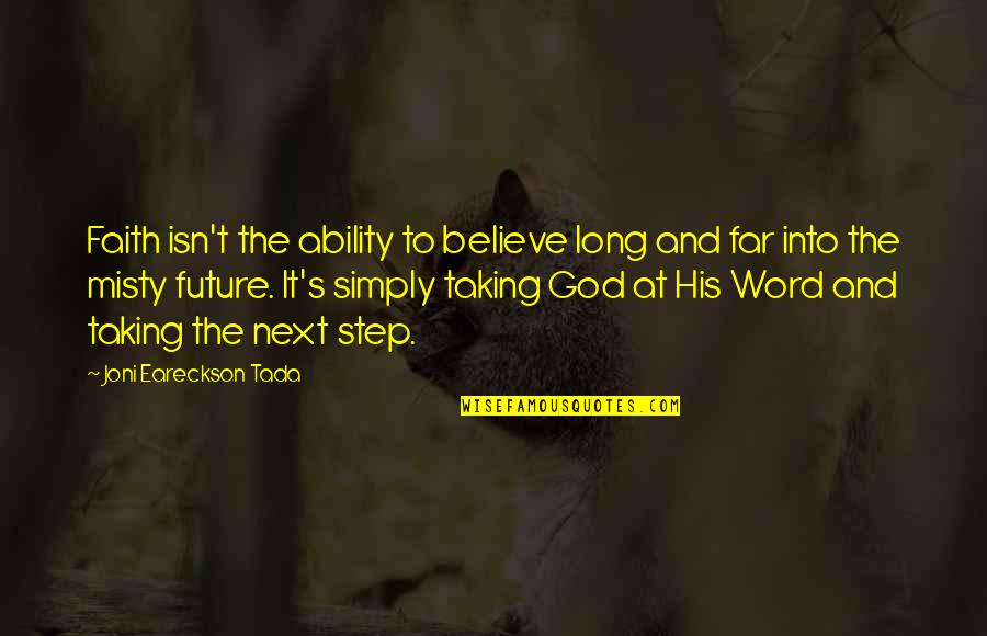 Believe In Your Ability Quotes By Joni Eareckson Tada: Faith isn't the ability to believe long and