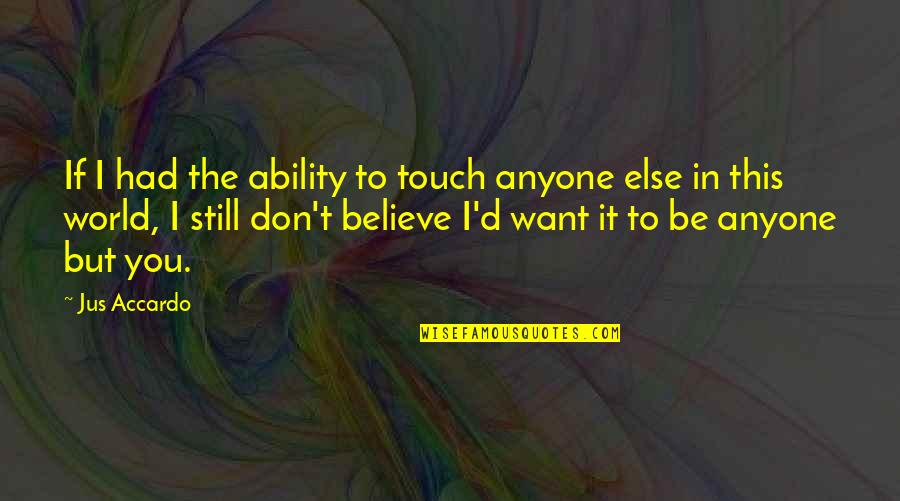 Believe In Your Ability Quotes By Jus Accardo: If I had the ability to touch anyone