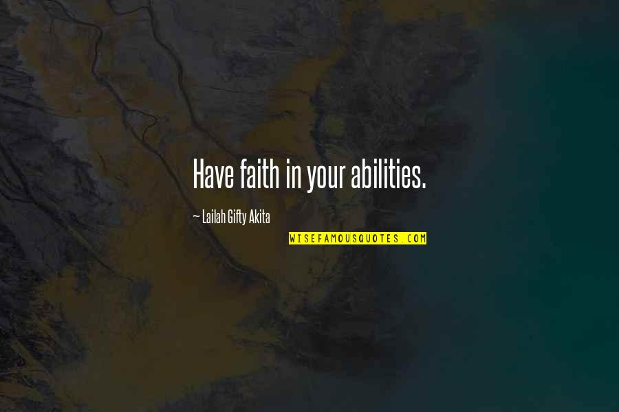 Believe In Your Ability Quotes By Lailah Gifty Akita: Have faith in your abilities.