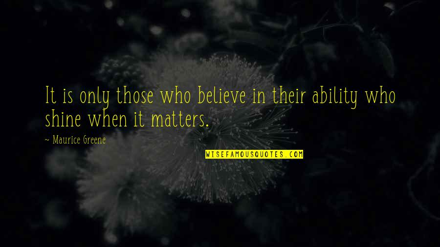 Believe In Your Ability Quotes By Maurice Greene: It is only those who believe in their