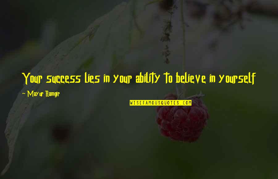 Believe In Your Ability Quotes By Mayur Ramgir: Your success lies in your ability to believe
