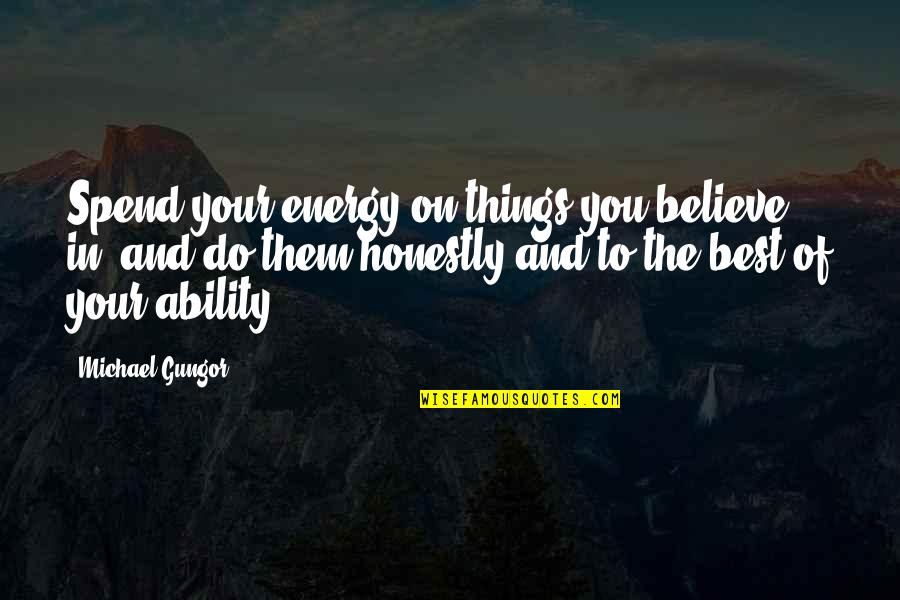 Believe In Your Ability Quotes By Michael Gungor: Spend your energy on things you believe in,