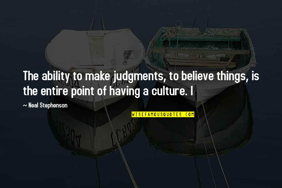 Believe In Your Ability Quotes By Neal Stephenson: The ability to make judgments, to believe things,