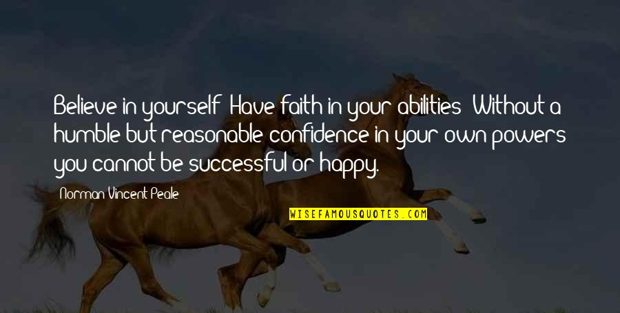 Believe In Your Ability Quotes By Norman Vincent Peale: Believe in yourself! Have faith in your abilities!