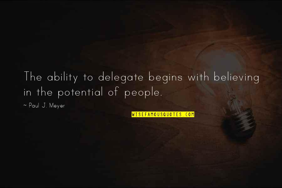 Believe In Your Ability Quotes By Paul J. Meyer: The ability to delegate begins with believing in