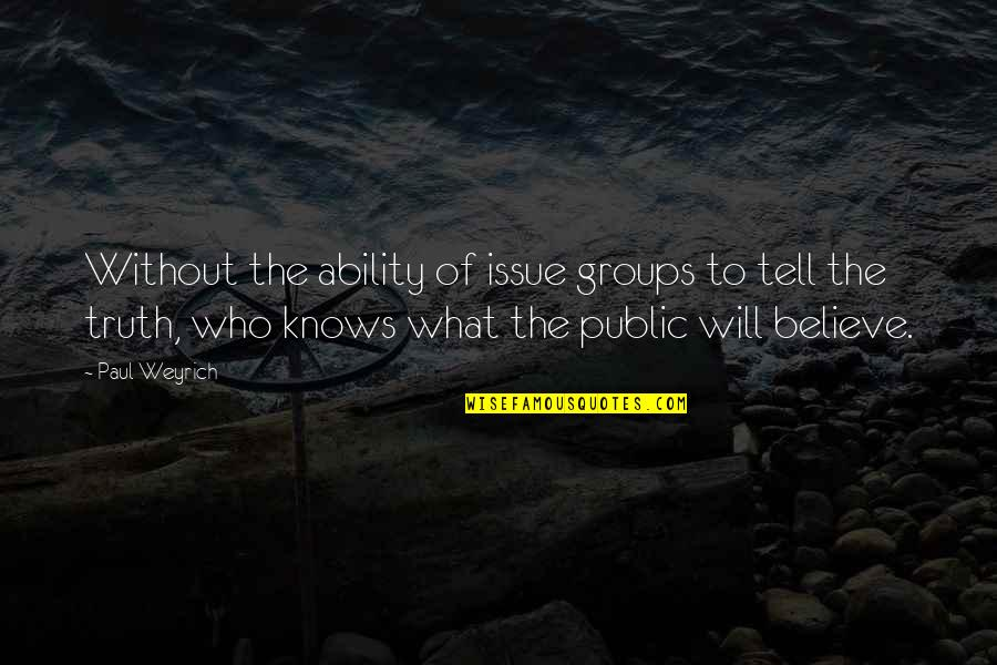 Believe In Your Ability Quotes By Paul Weyrich: Without the ability of issue groups to tell