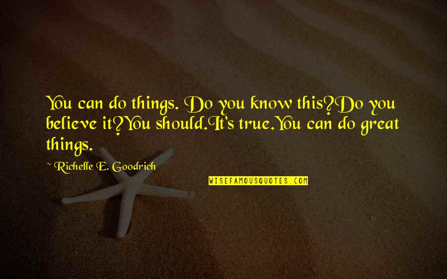 Believe In Your Ability Quotes By Richelle E. Goodrich: You can do things. Do you know this?Do