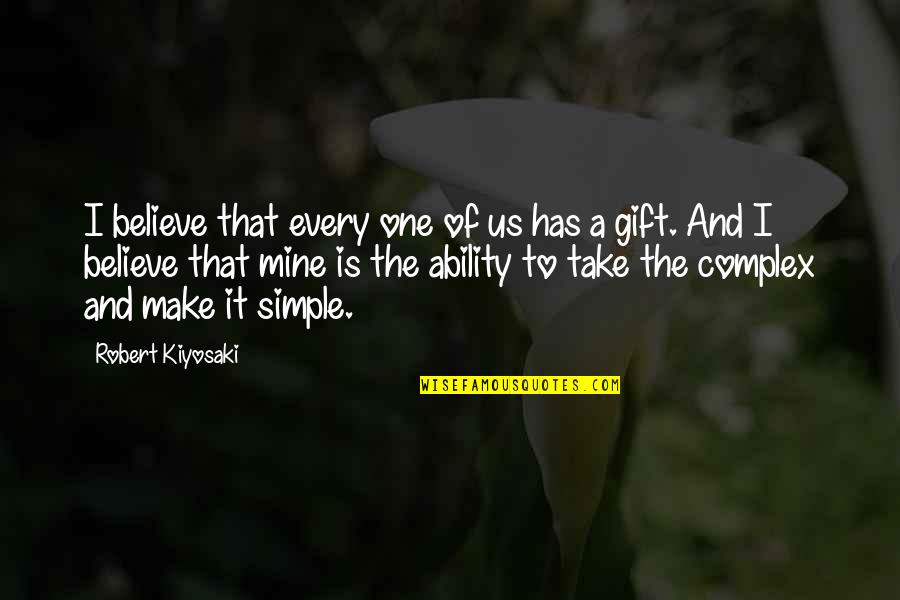Believe In Your Ability Quotes By Robert Kiyosaki: I believe that every one of us has