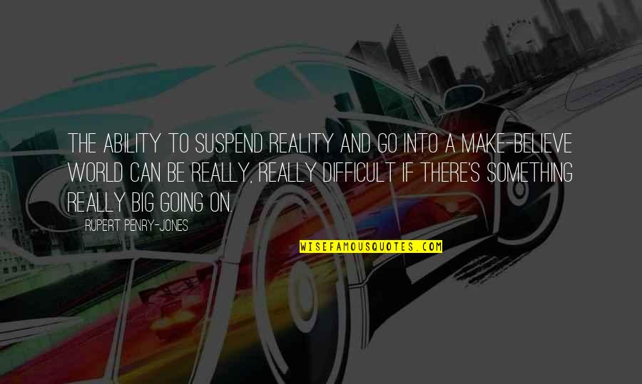 Believe In Your Ability Quotes By Rupert Penry-Jones: The ability to suspend reality and go into