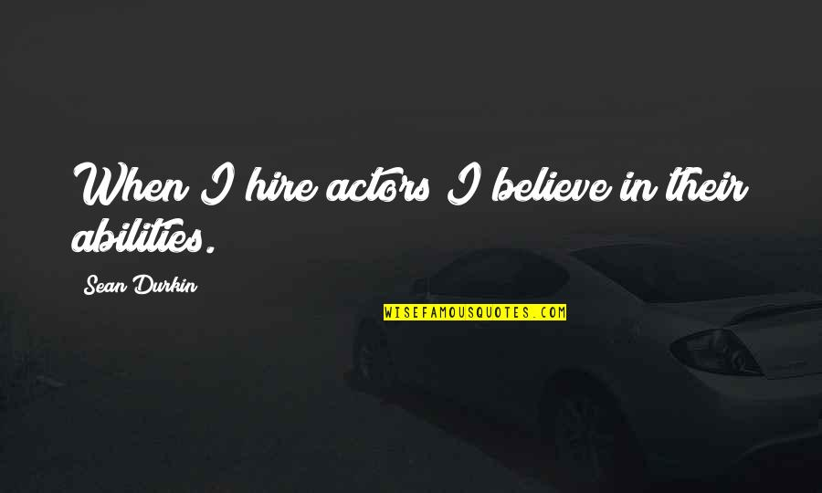 Believe In Your Ability Quotes By Sean Durkin: When I hire actors I believe in their