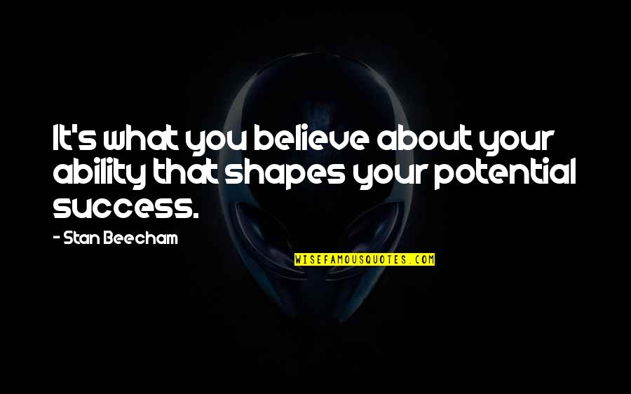 Believe In Your Ability Quotes By Stan Beecham: It's what you believe about your ability that