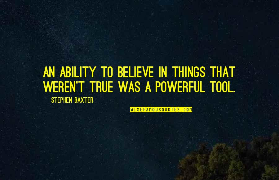 Believe In Your Ability Quotes By Stephen Baxter: An ability to believe in things that weren't