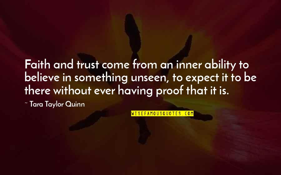 Believe In Your Ability Quotes By Tara Taylor Quinn: Faith and trust come from an inner ability