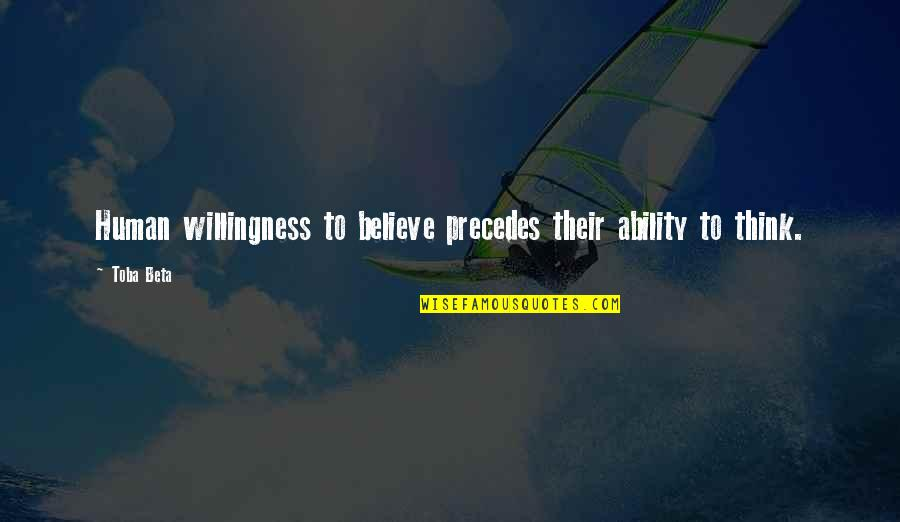 Believe In Your Ability Quotes By Toba Beta: Human willingness to believe precedes their ability to