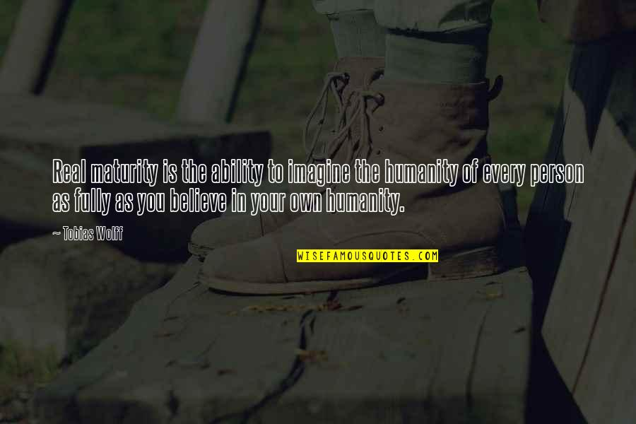 Believe In Your Ability Quotes By Tobias Wolff: Real maturity is the ability to imagine the