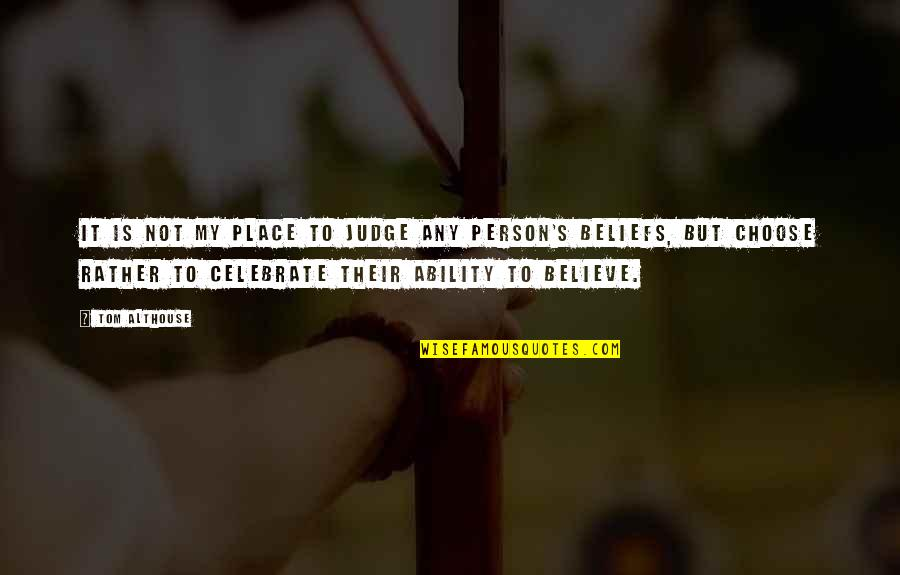 Believe In Your Ability Quotes By Tom Althouse: It is not my place to judge any