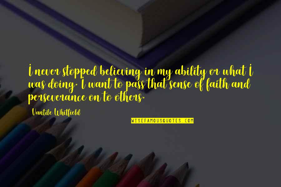 Believe In Your Ability Quotes By Vantile Whitfield: I never stopped believing in my ability or