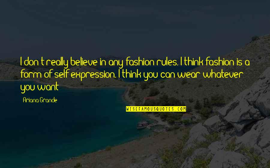 Believe Whatever You Want To Believe Quotes By Ariana Grande: I don't really believe in any fashion rules.