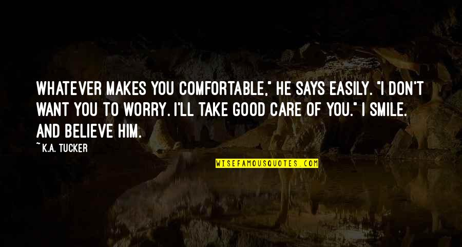 """Believe Whatever You Want To Believe Quotes By K.A. Tucker: Whatever makes you comfortable,"""" he says easily. """"I"""