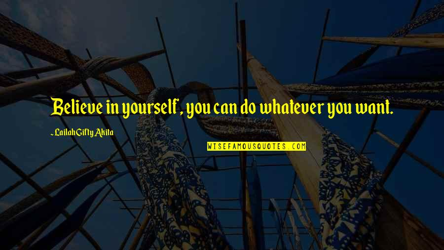 Believe Whatever You Want To Believe Quotes By Lailah Gifty Akita: Believe in yourself, you can do whatever you