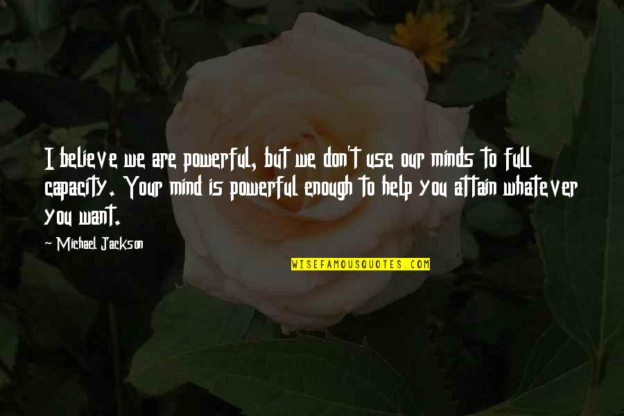 Believe Whatever You Want To Believe Quotes By Michael Jackson: I believe we are powerful, but we don't