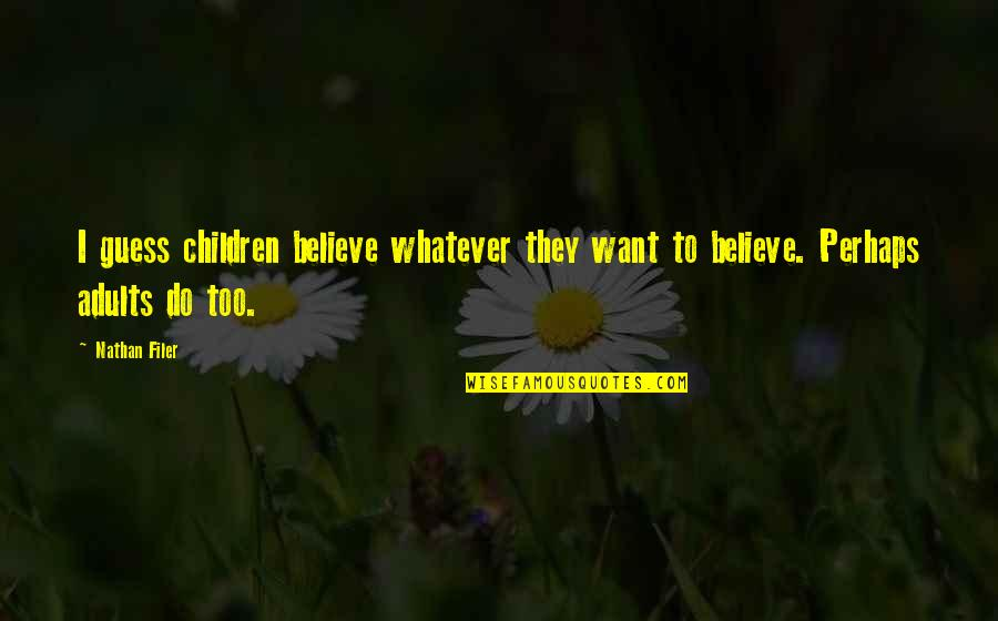 Believe Whatever You Want To Believe Quotes By Nathan Filer: I guess children believe whatever they want to