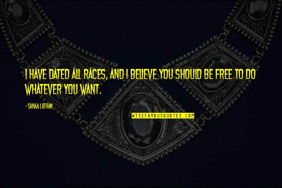 Believe Whatever You Want To Believe Quotes By Sanaa Lathan: I have dated all races, and I believe