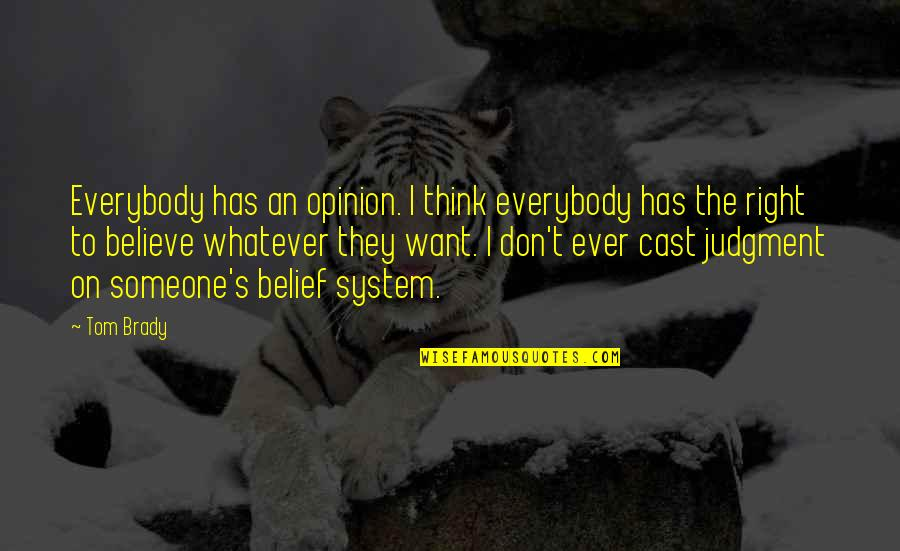 Believe Whatever You Want To Believe Quotes By Tom Brady: Everybody has an opinion. I think everybody has
