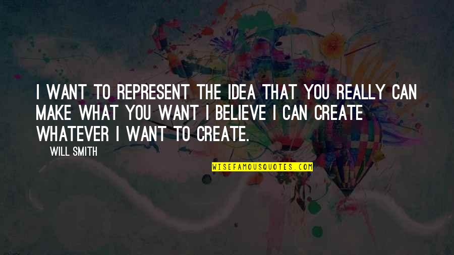 Believe Whatever You Want To Believe Quotes By Will Smith: I want to represent the idea that you