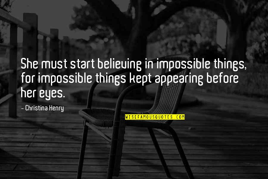 Believing In The Impossible Quotes By Christina Henry: She must start believing in impossible things, for