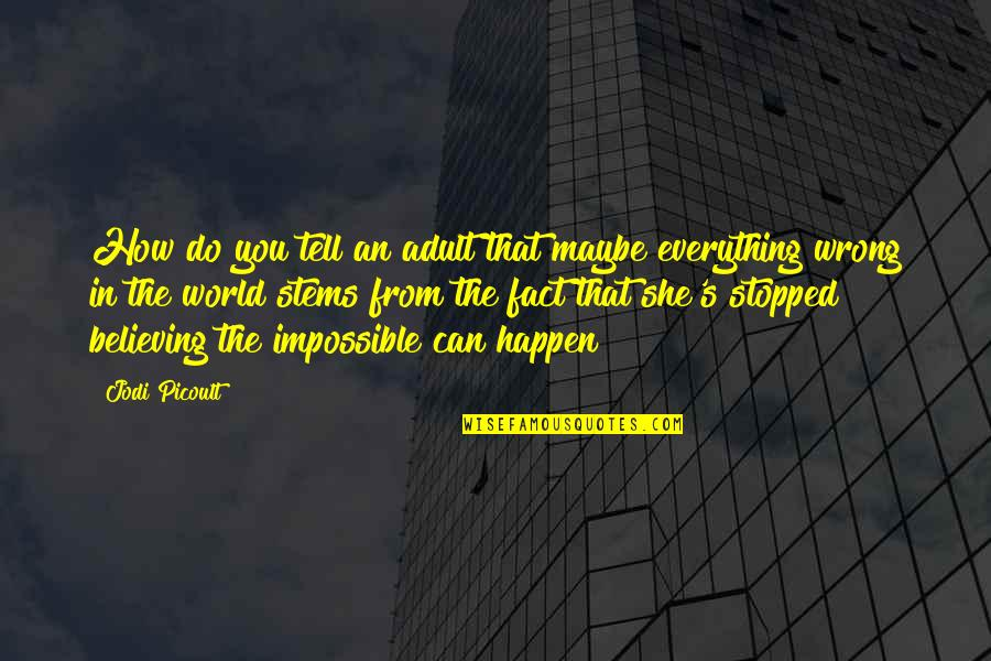 Believing In The Impossible Quotes By Jodi Picoult: How do you tell an adult that maybe