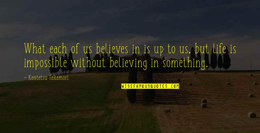 Believing In The Impossible Quotes By Kentetsu Takamori: What each of us believes in is up