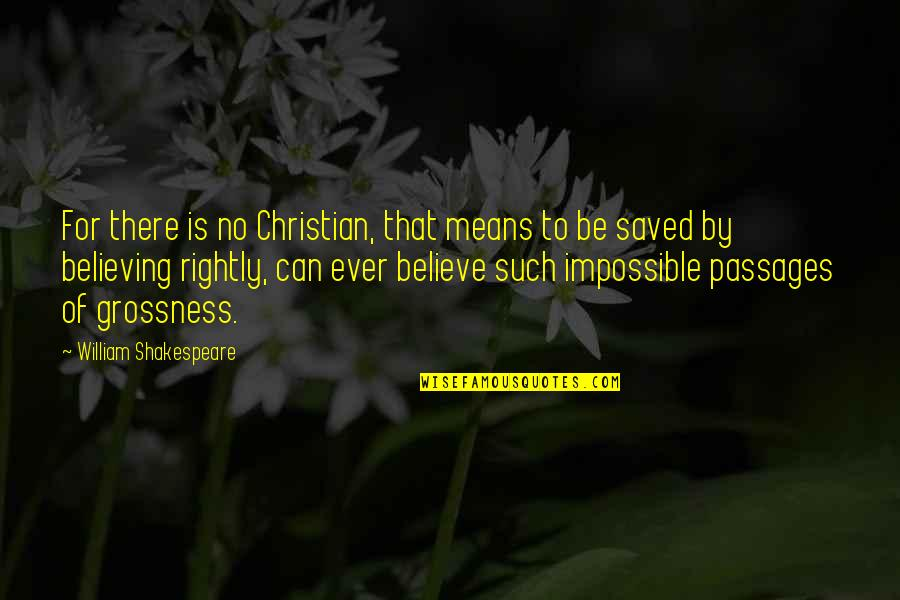 Believing In The Impossible Quotes By William Shakespeare: For there is no Christian, that means to