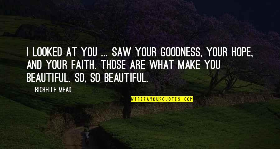 Belikov's Quotes By Richelle Mead: I looked at you ... saw your goodness,